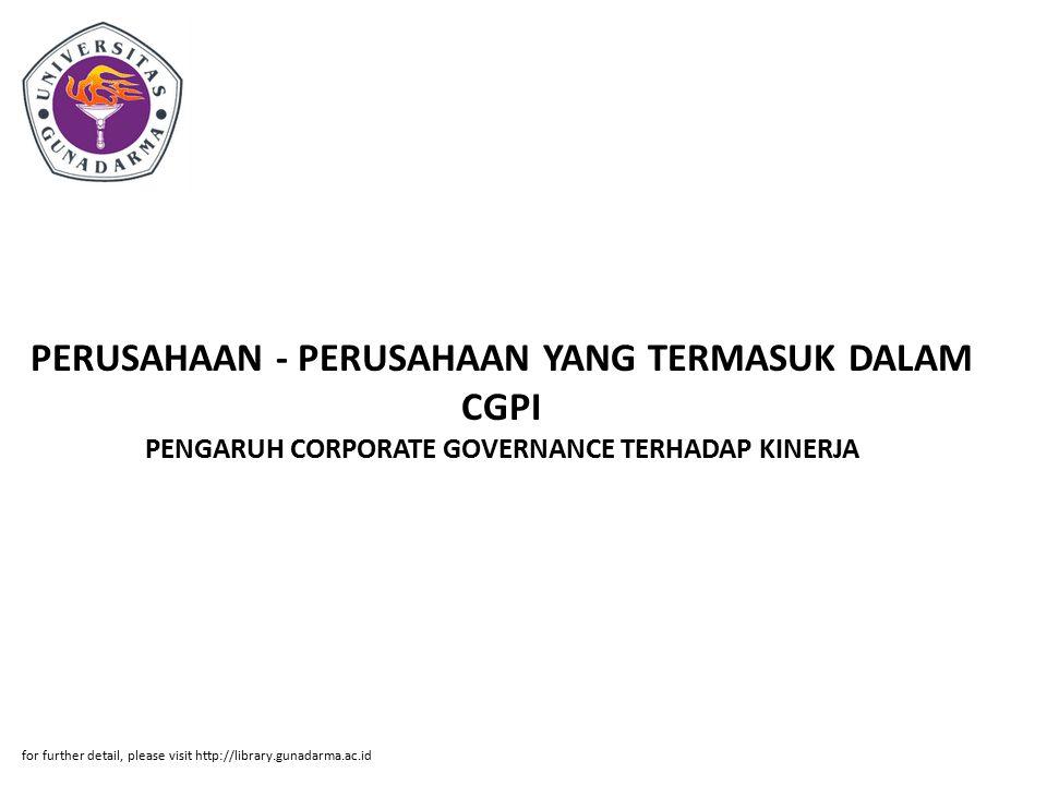 Abstrak ABSTRAK PENGARUH CORPORATE GOVERNANCE TERHADAP KINERJA PERUSAHAAN - PERUSAHAAN YANG TERMASUK DALAM CGPI (CORPORATE GOVERNANCE PERCEPTION INDEX) DI BEI Penelitian ini bertujuan untuk menganalisis pengaruh corporate governance terhadap kinerja perusahaan di Indonesia.