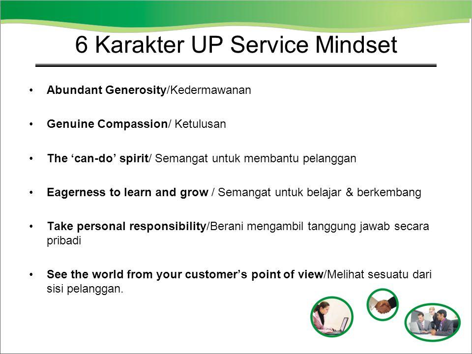 6 Karakter UP Service Mindset Abundant Generosity/Kedermawanan Genuine Compassion/ Ketulusan The 'can-do' spirit/ Semangat untuk membantu pelanggan Ea