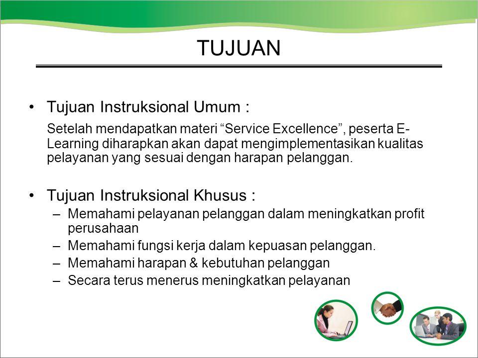 """TUJUAN Tujuan Instruksional Umum : Setelah mendapatkan materi """"Service Excellence"""", peserta E- Learning diharapkan akan dapat mengimplementasikan kual"""