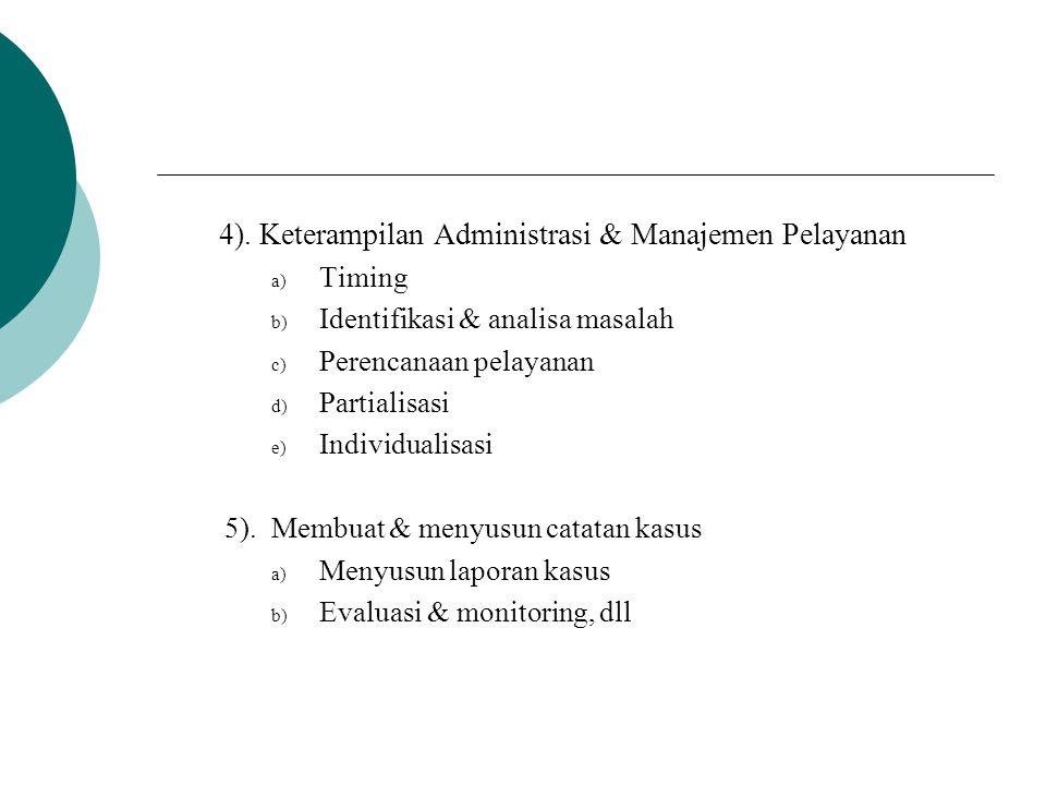4). Keterampilan Administrasi & Manajemen Pelayanan a) Timing b) Identifikasi & analisa masalah c) Perencanaan pelayanan d) Partialisasi e) Individual