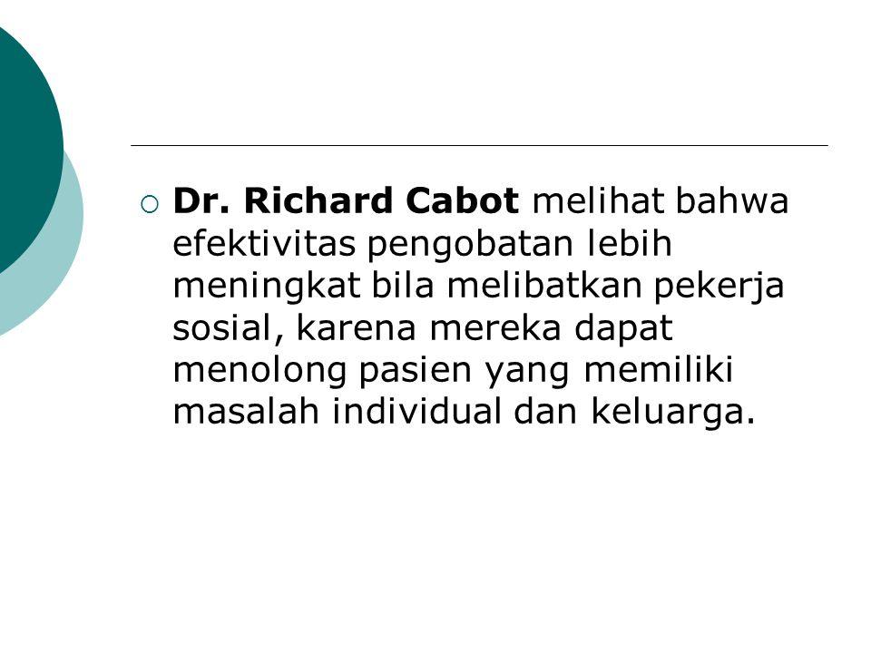  Dr. Richard Cabot melihat bahwa efektivitas pengobatan lebih meningkat bila melibatkan pekerja sosial, karena mereka dapat menolong pasien yang memi
