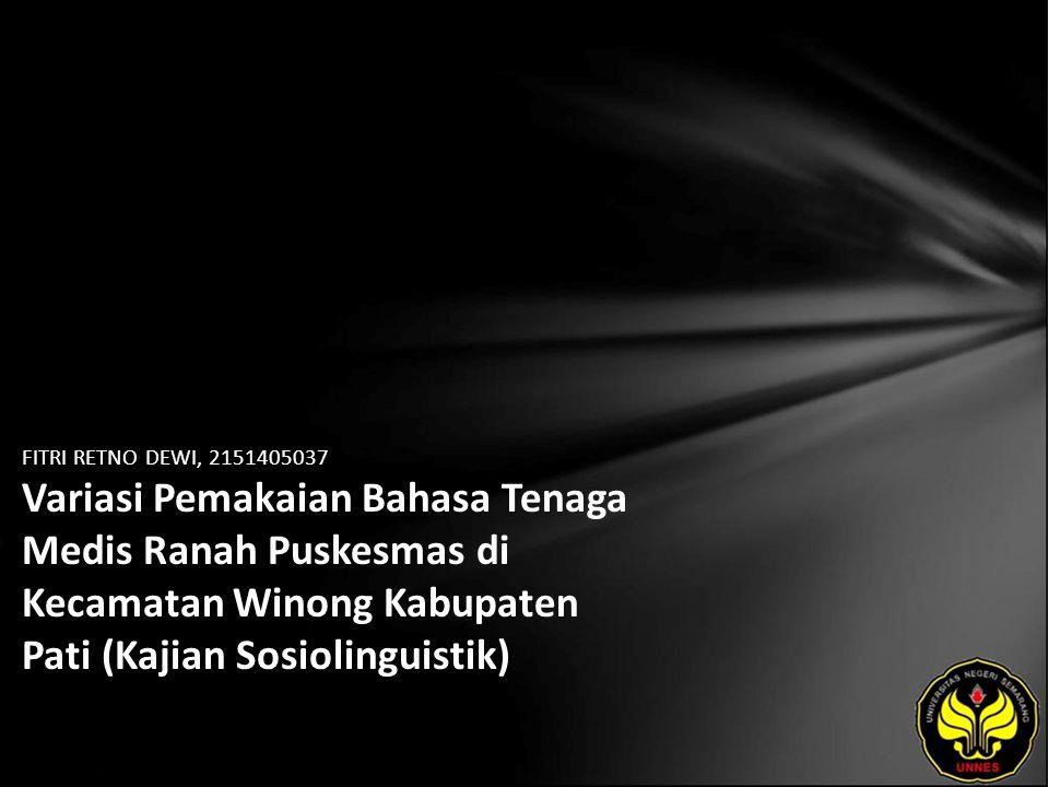 FITRI RETNO DEWI, 2151405037 Variasi Pemakaian Bahasa Tenaga Medis Ranah Puskesmas di Kecamatan Winong Kabupaten Pati (Kajian Sosiolinguistik)