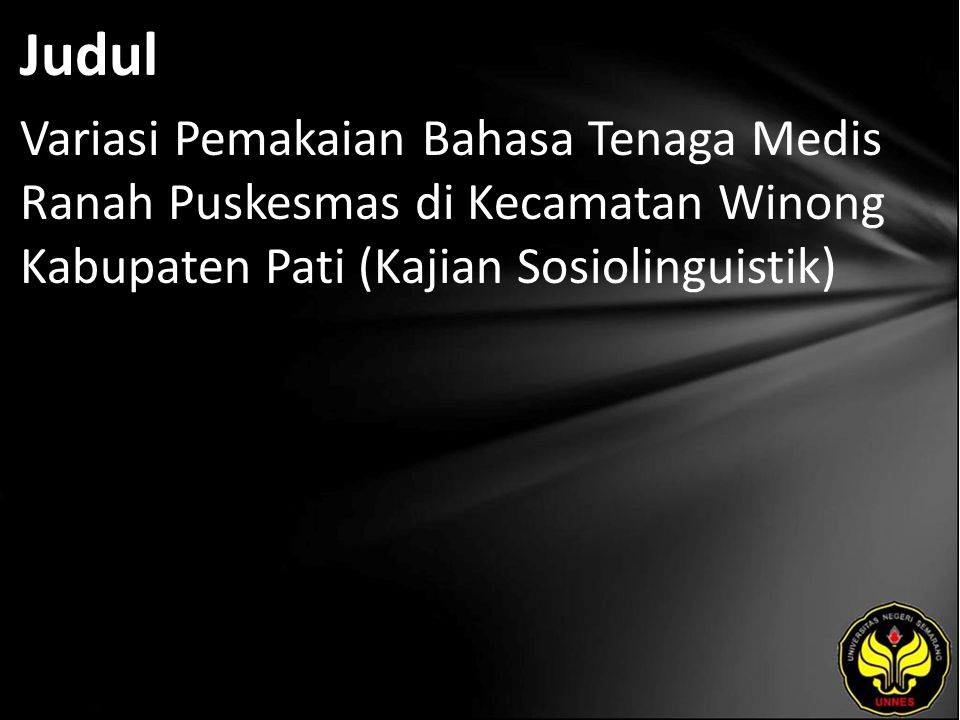 Judul Variasi Pemakaian Bahasa Tenaga Medis Ranah Puskesmas di Kecamatan Winong Kabupaten Pati (Kajian Sosiolinguistik)