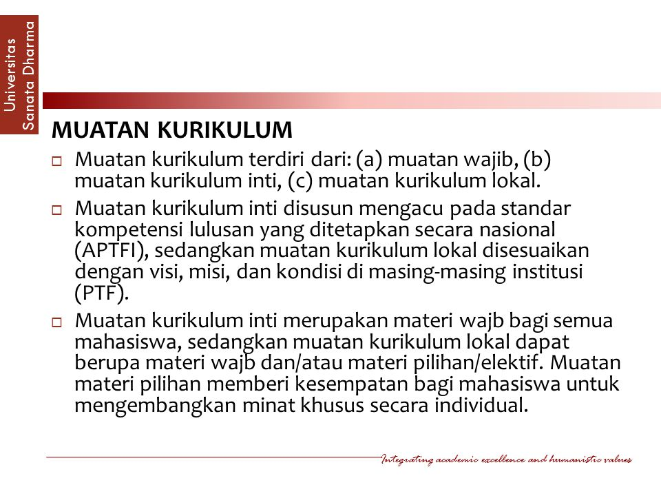 Integrating academic excellence and humanistic values Universitas Sanata Dharm a MUATAN KURIKULUM  Muatan kurikulum terdiri dari: (a) muatan wajib, (