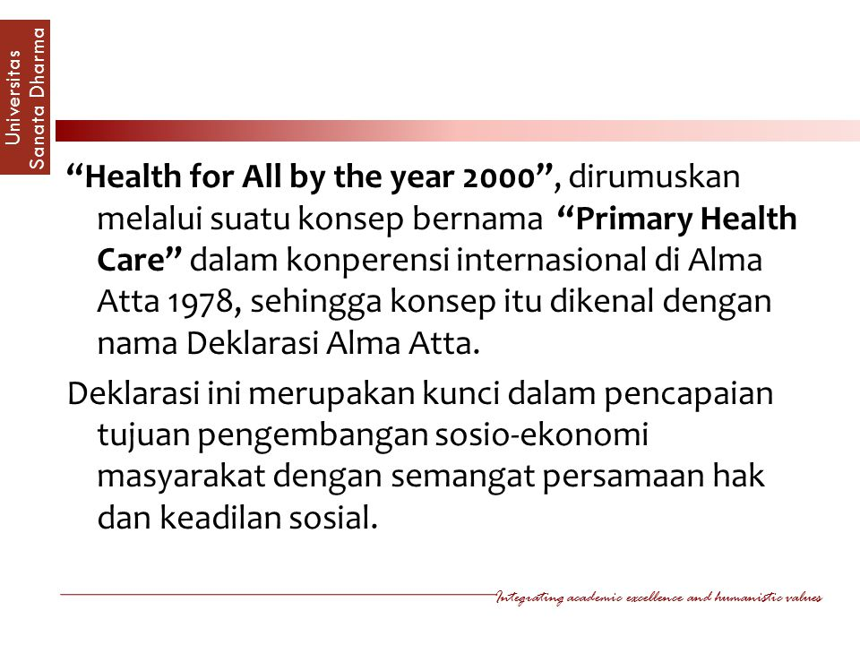 "Integrating academic excellence and humanistic values Universitas Sanata Dharm a ""Health for All by the year 2000"", dirumuskan melalui suatu konsep be"