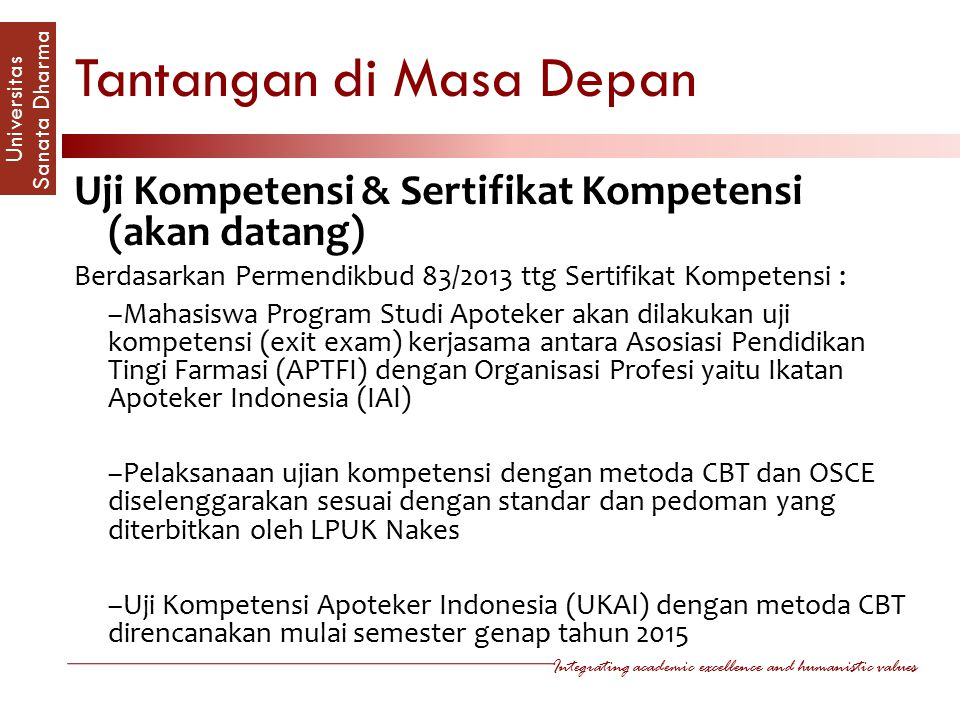 Integrating academic excellence and humanistic values Universitas Sanata Dharm a Tantangan di Masa Depan Uji Kompetensi & Sertifikat Kompetensi (akan