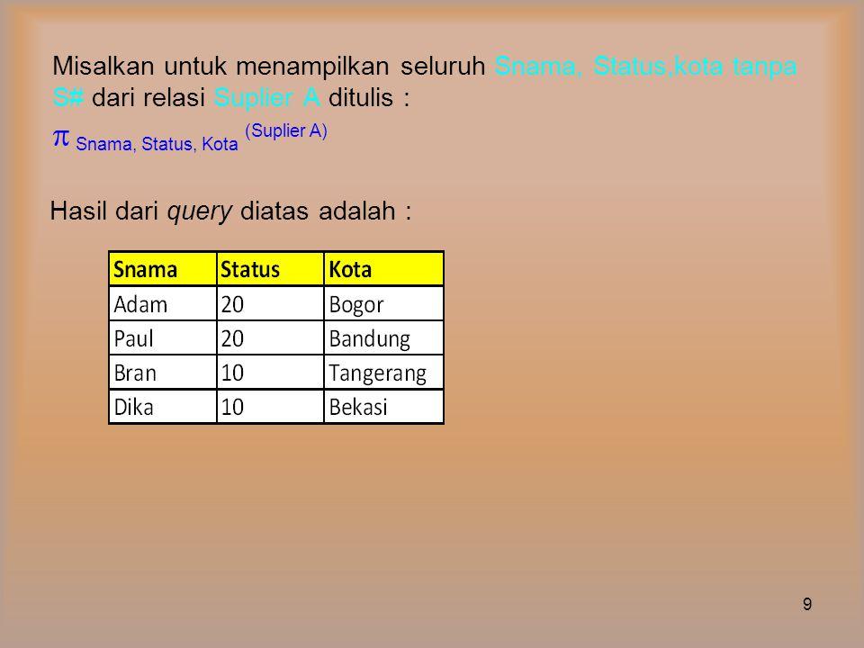  Operasi Bineri (Binary Operation) Merupakan operasi atau perintah yang memerlukan sepasang tabel atau dua tabel.