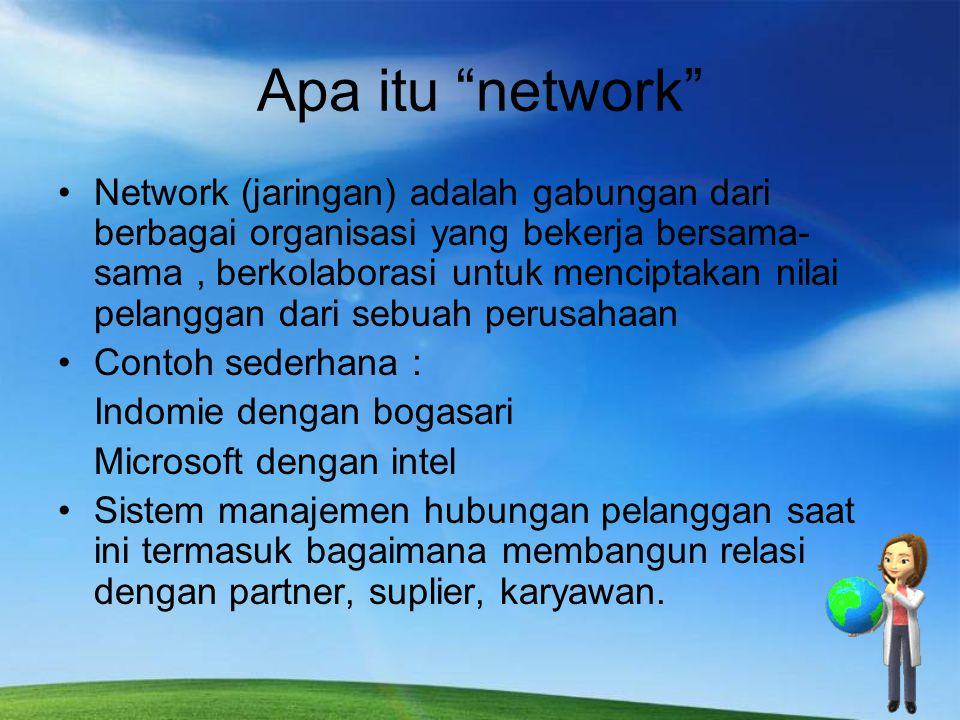"Apa itu ""network"" Network (jaringan) adalah gabungan dari berbagai organisasi yang bekerja bersama- sama, berkolaborasi untuk menciptakan nilai pelang"