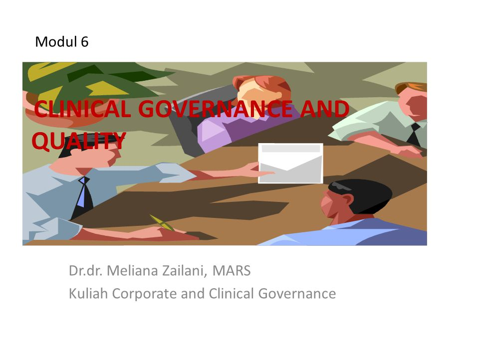 Modul 6 Dr.dr. Meliana Zailani, MARS Kuliah Corporate and Clinical Governance CLINICAL GOVERNANCE AND QUALITY
