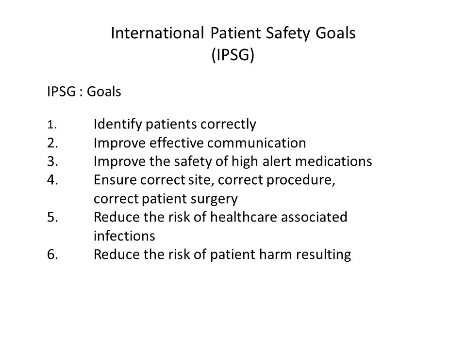 International Patient Safety Goals (IPSG) IPSG : Goals 1.