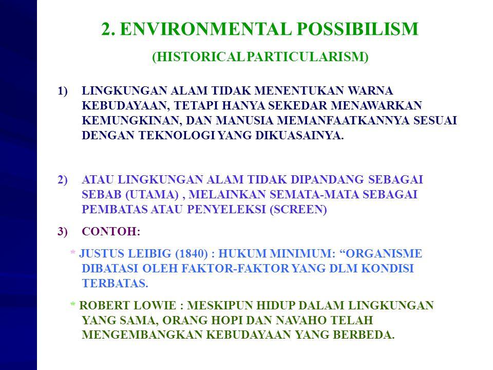 2.ENVIRONMENTAL POSSIBILISM (HISTORICAL PARTICULARISM) 1)LINGKUNGAN ALAM TIDAK MENENTUKAN WARNA KEBUDAYAAN, TETAPI HANYA SEKEDAR MENAWARKAN KEMUNGKINA
