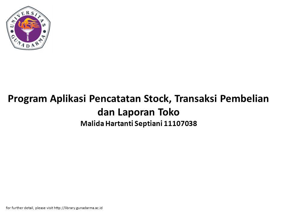 Program Aplikasi Pencatatan Stock, Transaksi Pembelian dan Laporan Toko Malida Hartanti Septiani 11107038 for further detail, please visit http://libr