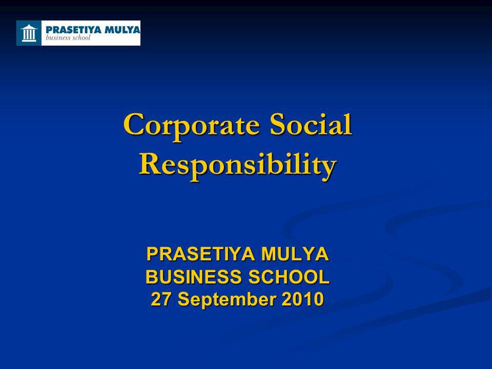 Corporate Social Responsibility PRASETIYA MULYA BUSINESS SCHOOL 27 September 2010