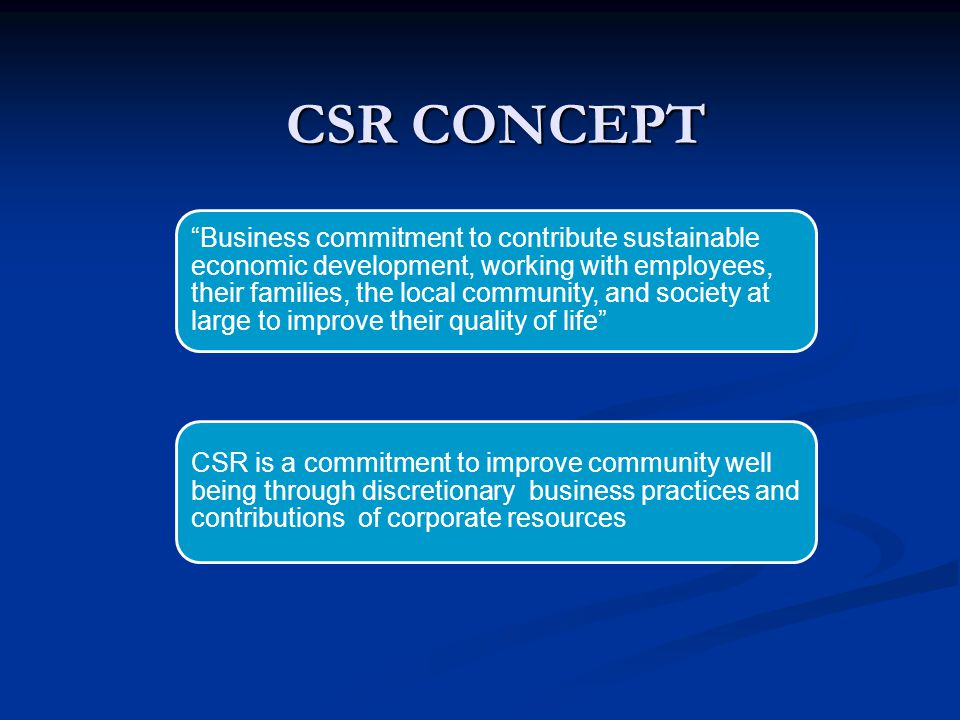 "CSR CONCEPT ""Business commitment to contribute sustainable economic development, working with employees, their families, the local community, and soci"