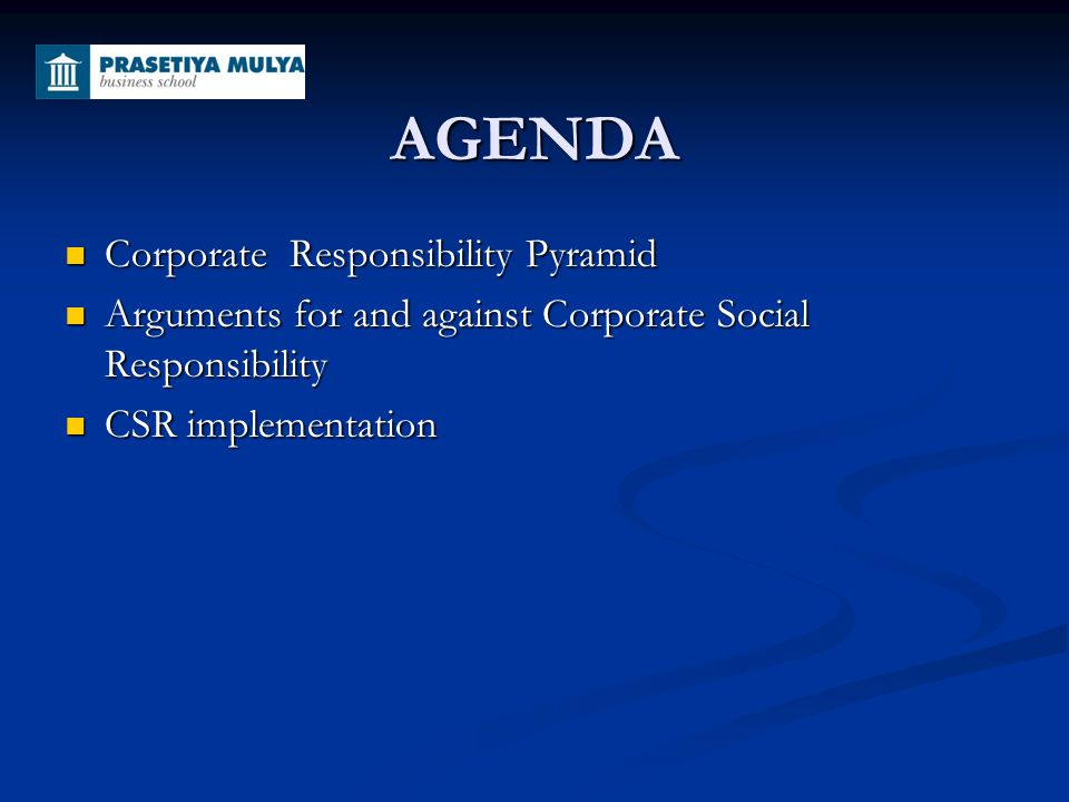 AGENDA Corporate Responsibility Pyramid Corporate Responsibility Pyramid Arguments for and against Corporate Social Responsibility Arguments for and a