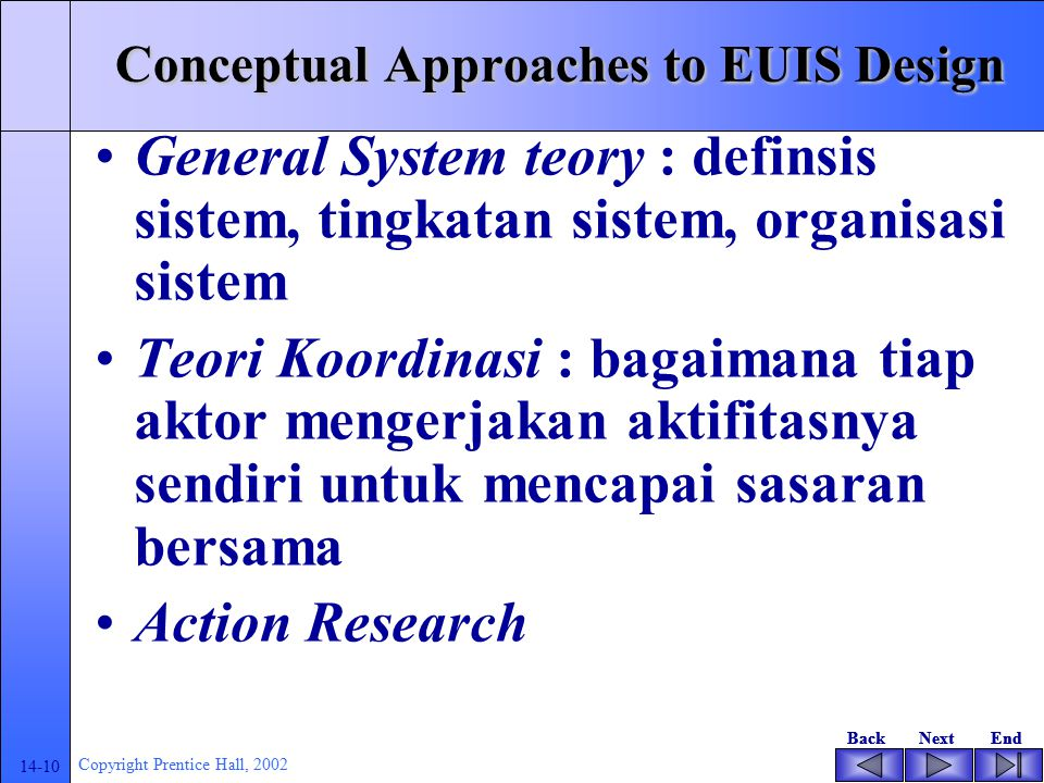 BackNextEndBackNextEnd 14-9 Copyright Prentice Hall, 2002 Conceptual Approaches to EUIS Analysis Decision support approach : menentukan kualitas decis