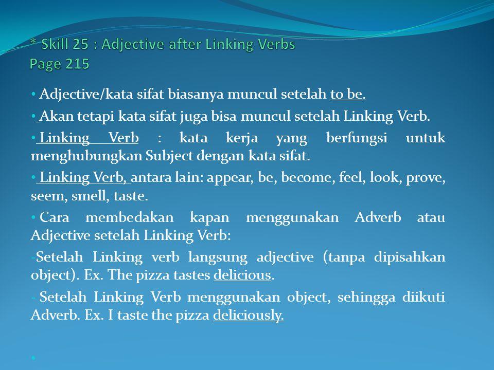 Adjective/kata sifat biasanya muncul setelah to be. Akan tetapi kata sifat juga bisa muncul setelah Linking Verb. Linking Verb : kata kerja yang berfu