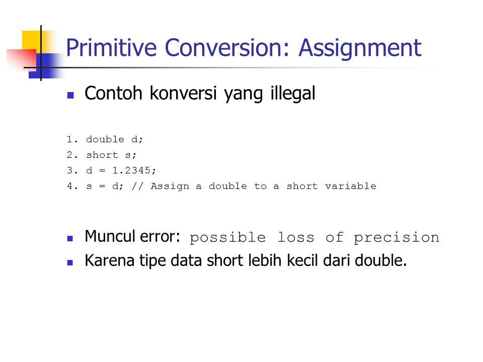 Primitive Conversion: Assignment Contoh konversi yang illegal 1.