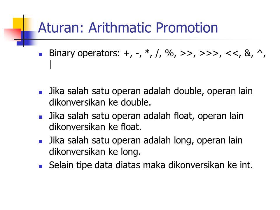 Aturan: Arithmatic Promotion Binary operators: +, -, *, /, %, >>, >>>, <<, &, ^, | Jika salah satu operan adalah double, operan lain dikonversikan ke double.