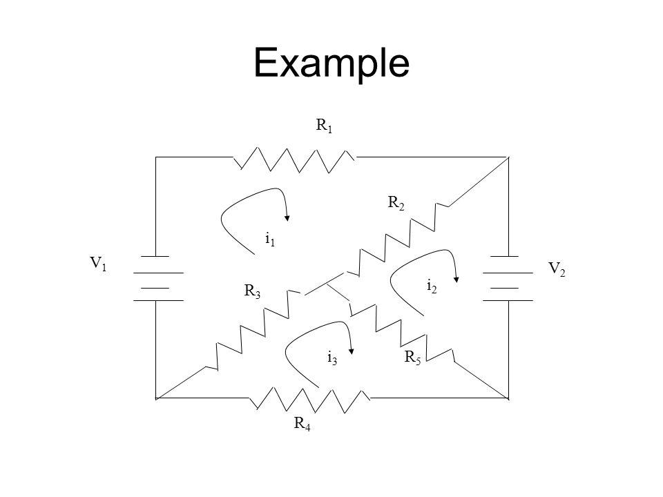Example i1i1 i2i2 i3i3 V1V1 V2V2 R1R1 R2R2 R3R3 R4R4 R5R5
