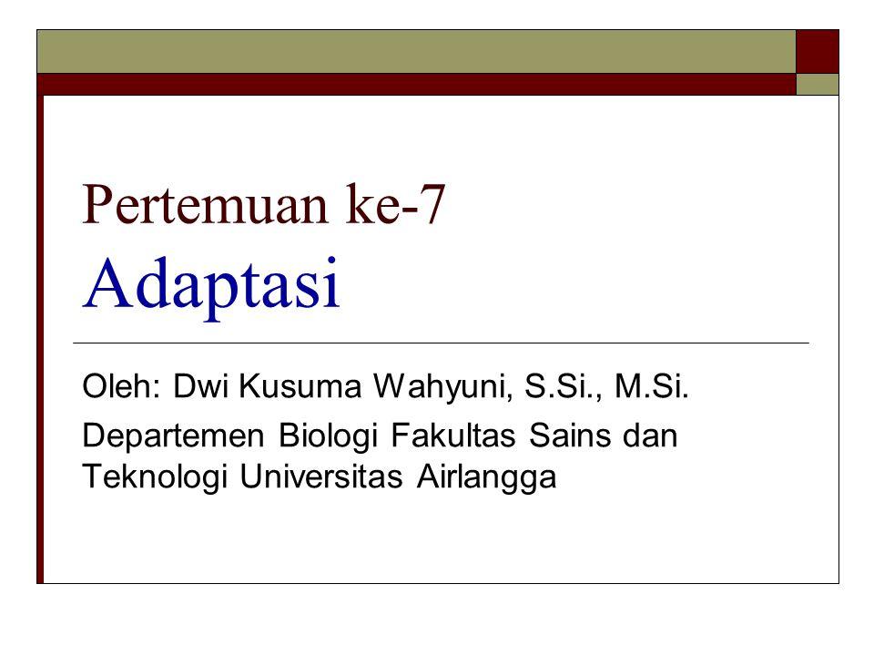Pertemuan ke-7 Adaptasi Oleh: Dwi Kusuma Wahyuni, S.Si., M.Si. Departemen Biologi Fakultas Sains dan Teknologi Universitas Airlangga