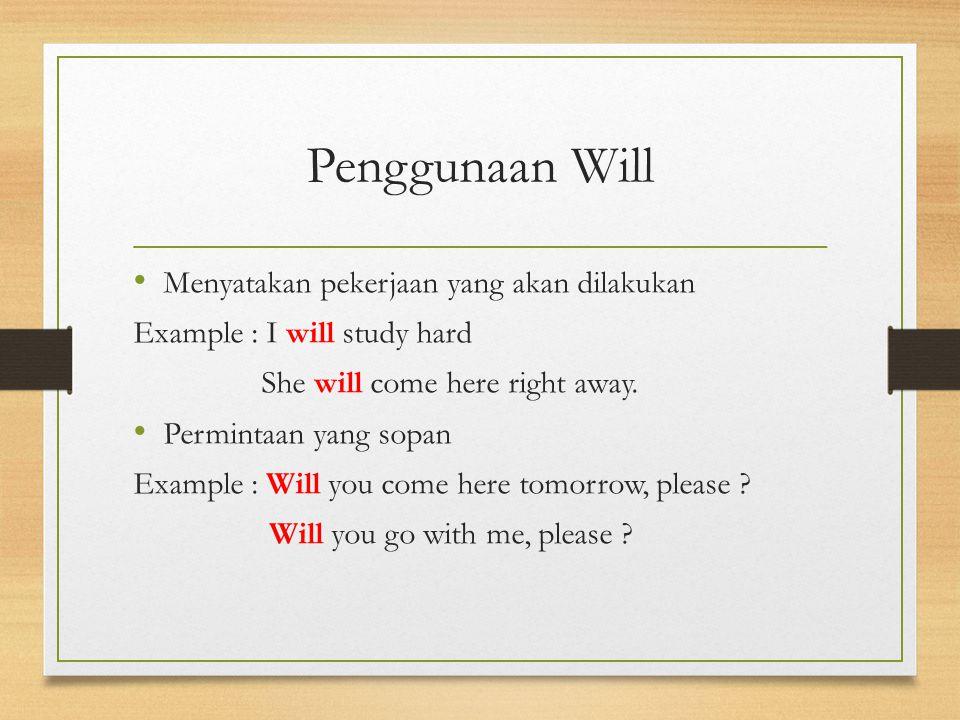 Penggunaan Will Menyatakan pekerjaan yang akan dilakukan Example : I will study hard She will come here right away. Permintaan yang sopan Example : Wi