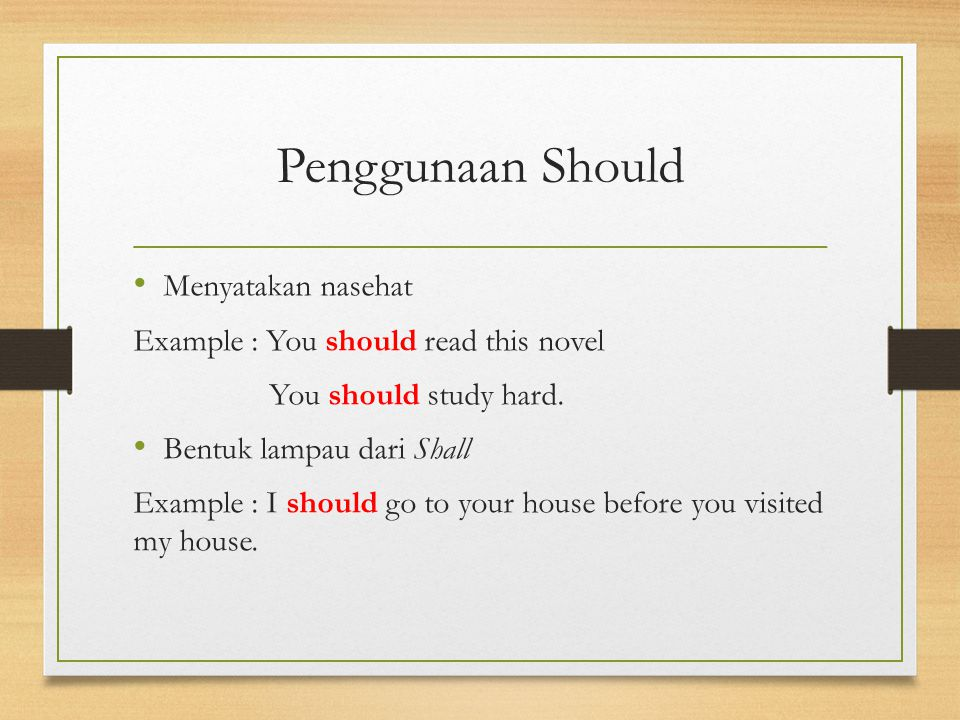 Penggunaan Should Menyatakan nasehat Example : You should read this novel You should study hard.