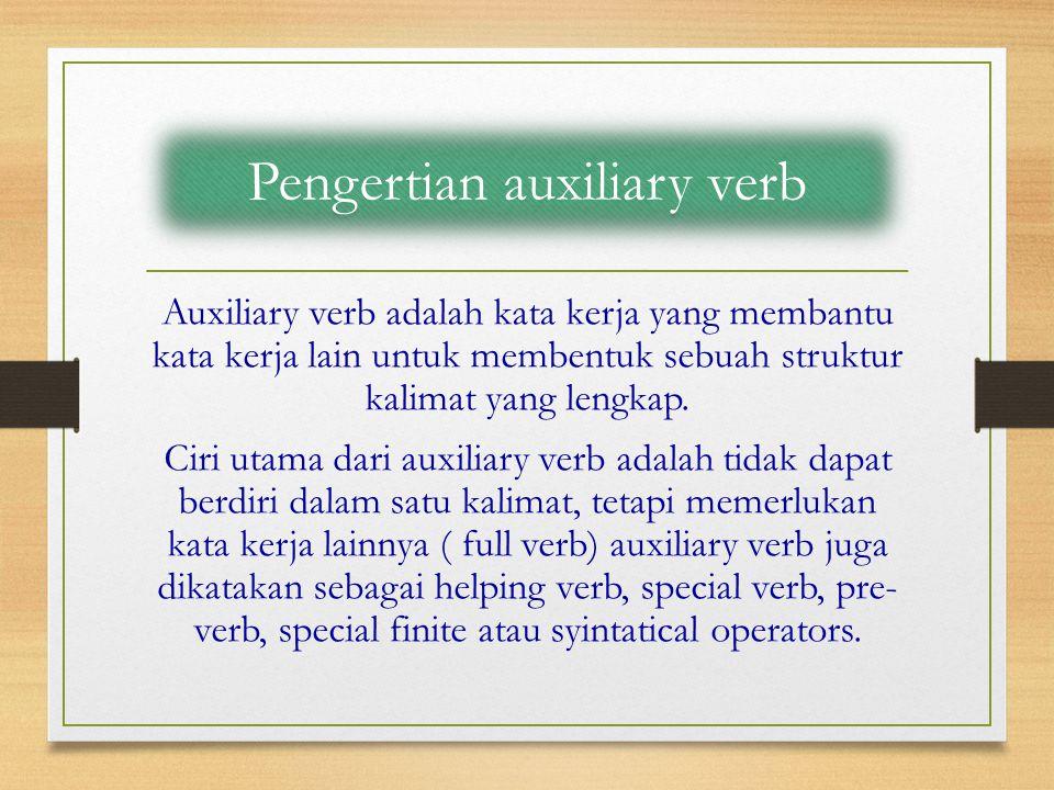 Auxiliary verb adalah kata kerja yang membantu kata kerja lain untuk membentuk sebuah struktur kalimat yang lengkap. Ciri utama dari auxiliary verb ad