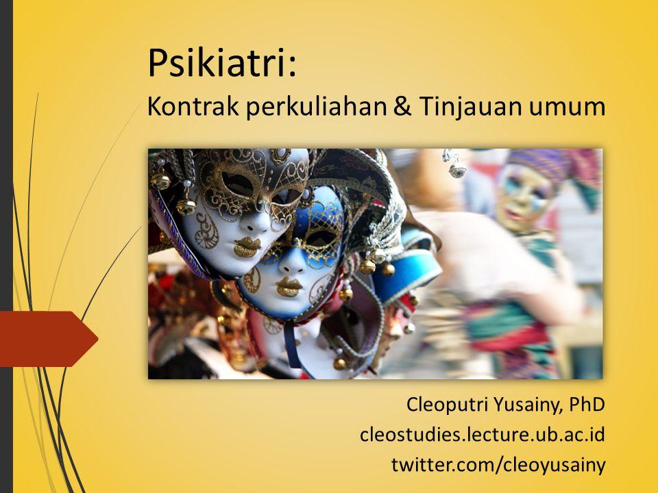 Psikiatri: Kontrak perkuliahan & Tinjauan umum Cleoputri Yusainy, PhD cleostudies.lecture.ub.ac.id twitter.com/cleoyusainy