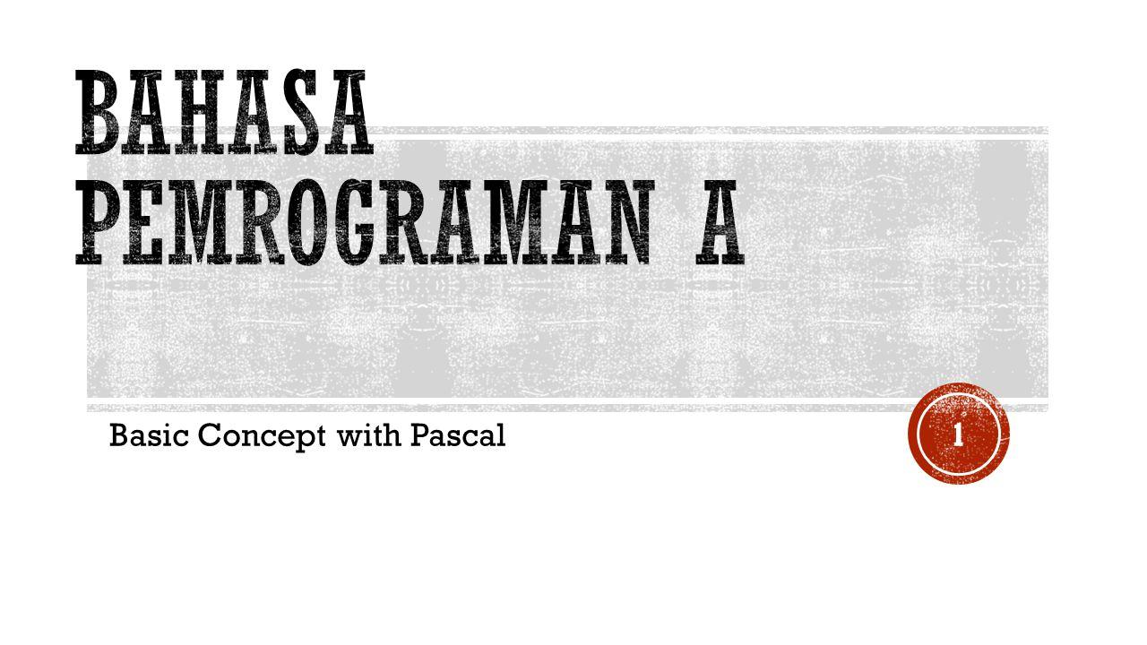  Example : (program pascal yang sederhana) begin writeln('Saya Bahasa Pemrograman Pascal'); end.