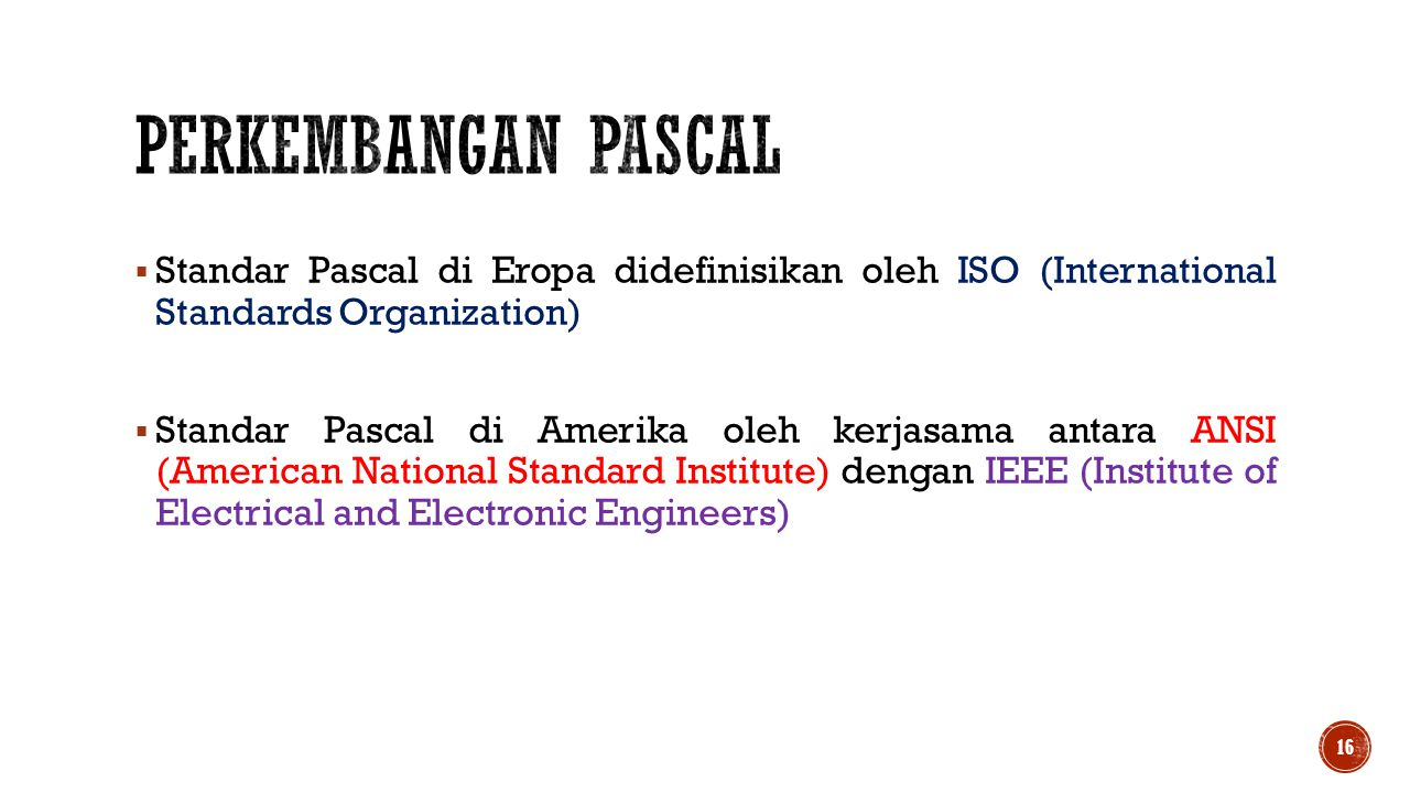  Standar Pascal di Eropa didefinisikan oleh ISO (International Standards Organization)  Standar Pascal di Amerika oleh kerjasama antara ANSI (Americ