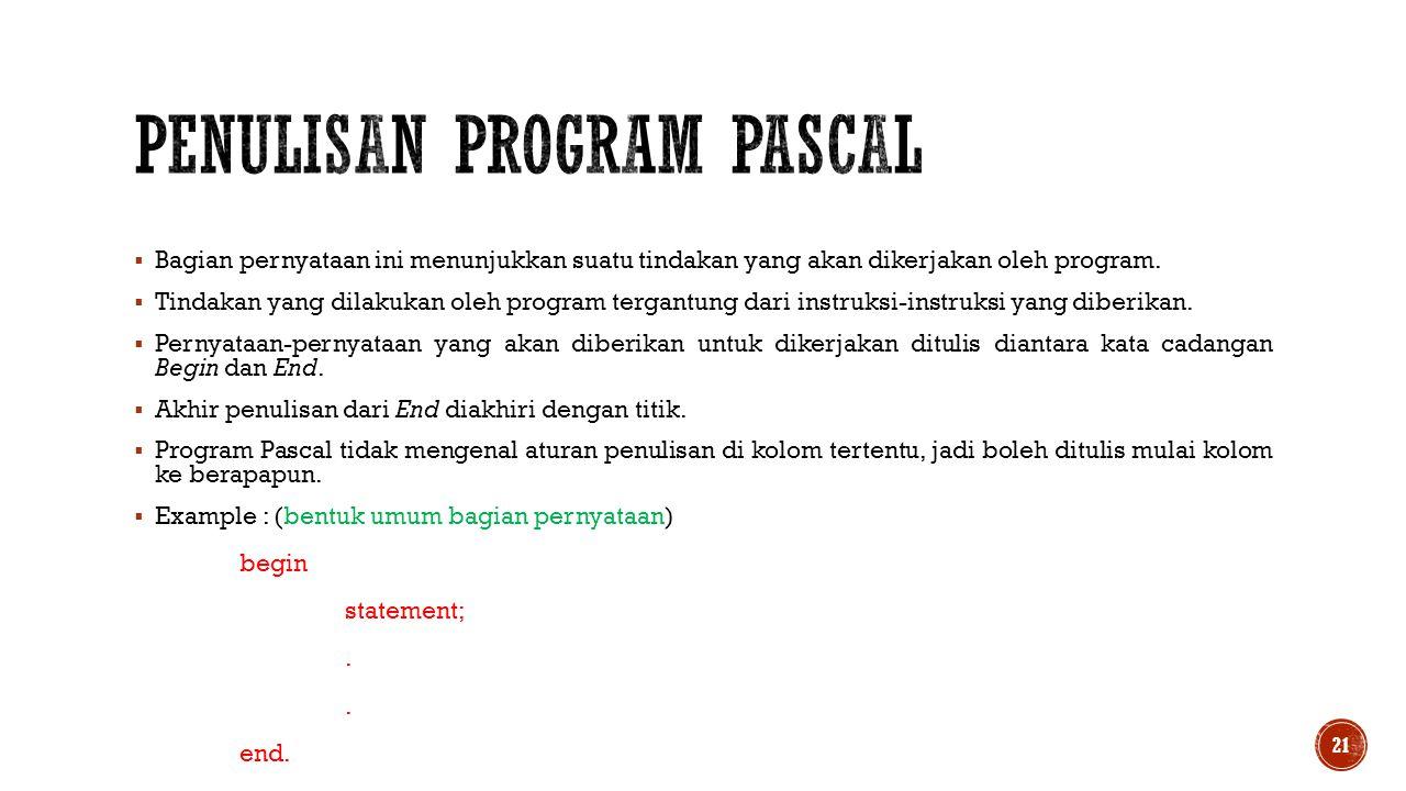  Bagian pernyataan ini menunjukkan suatu tindakan yang akan dikerjakan oleh program.  Tindakan yang dilakukan oleh program tergantung dari instruksi