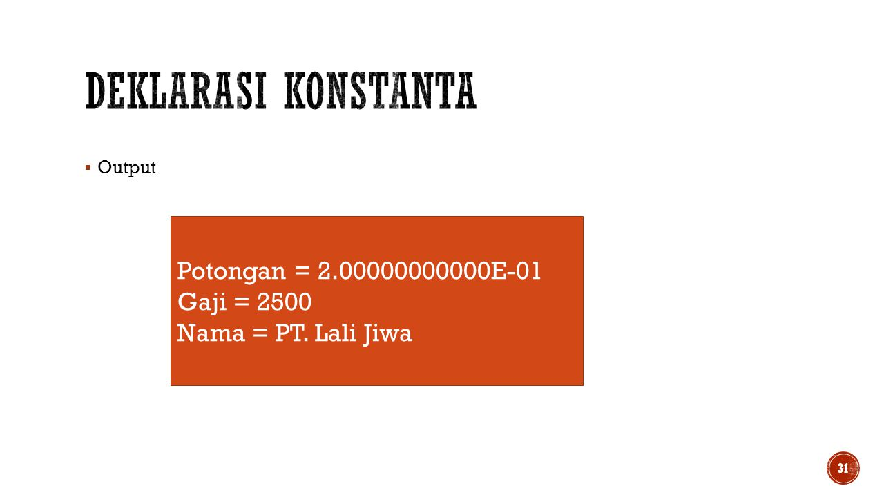  Output 31 Potongan = 2.00000000000E-01 Gaji = 2500 Nama = PT. Lali Jiwa