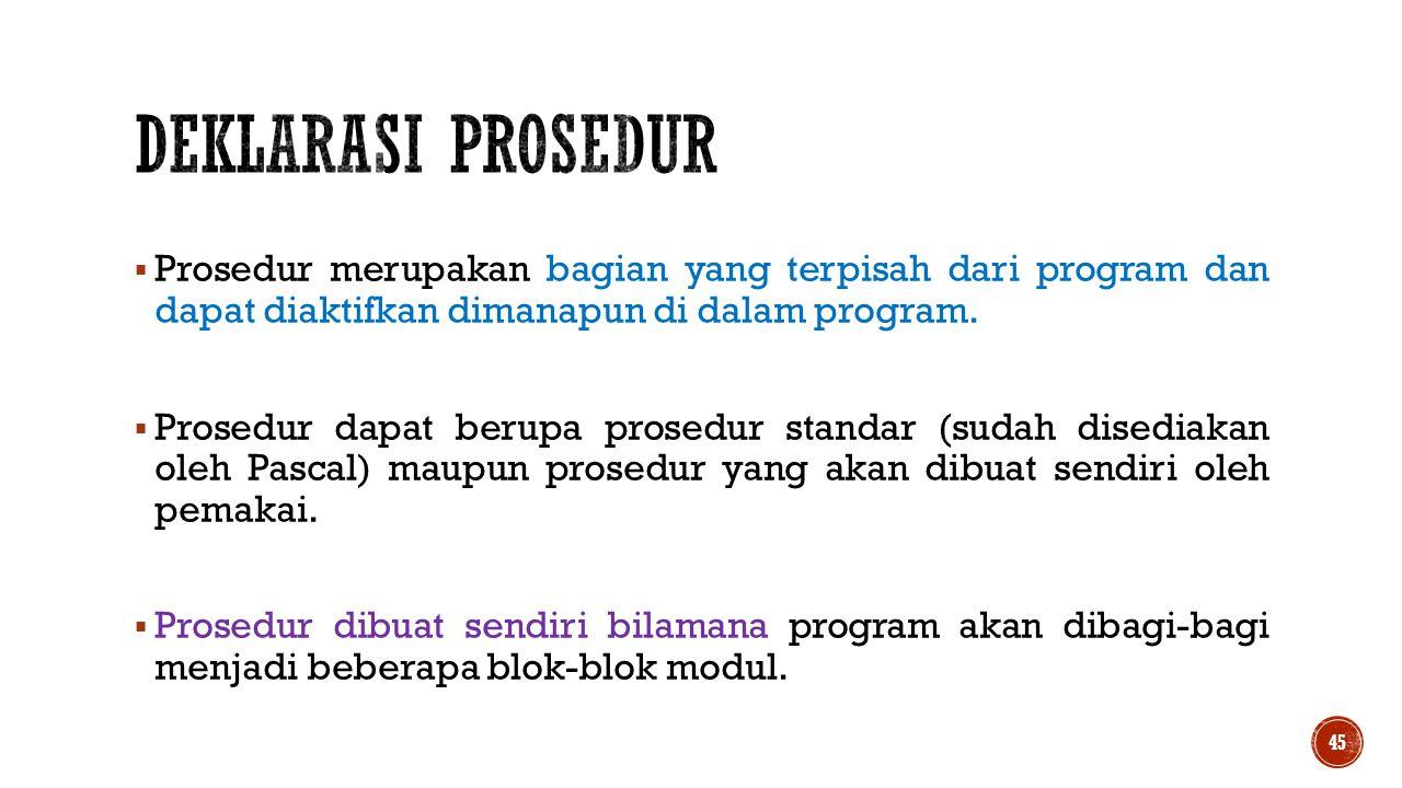  Prosedur merupakan bagian yang terpisah dari program dan dapat diaktifkan dimanapun di dalam program.  Prosedur dapat berupa prosedur standar (suda