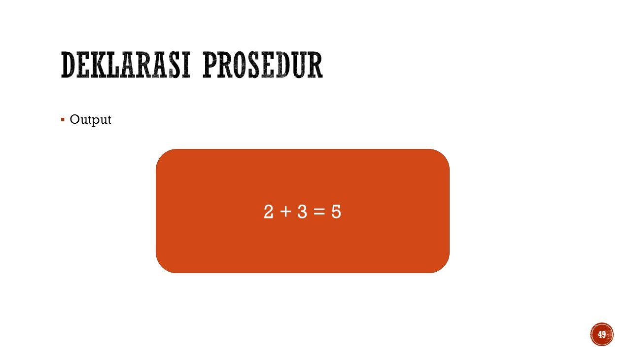  Output 49 2 + 3 = 5