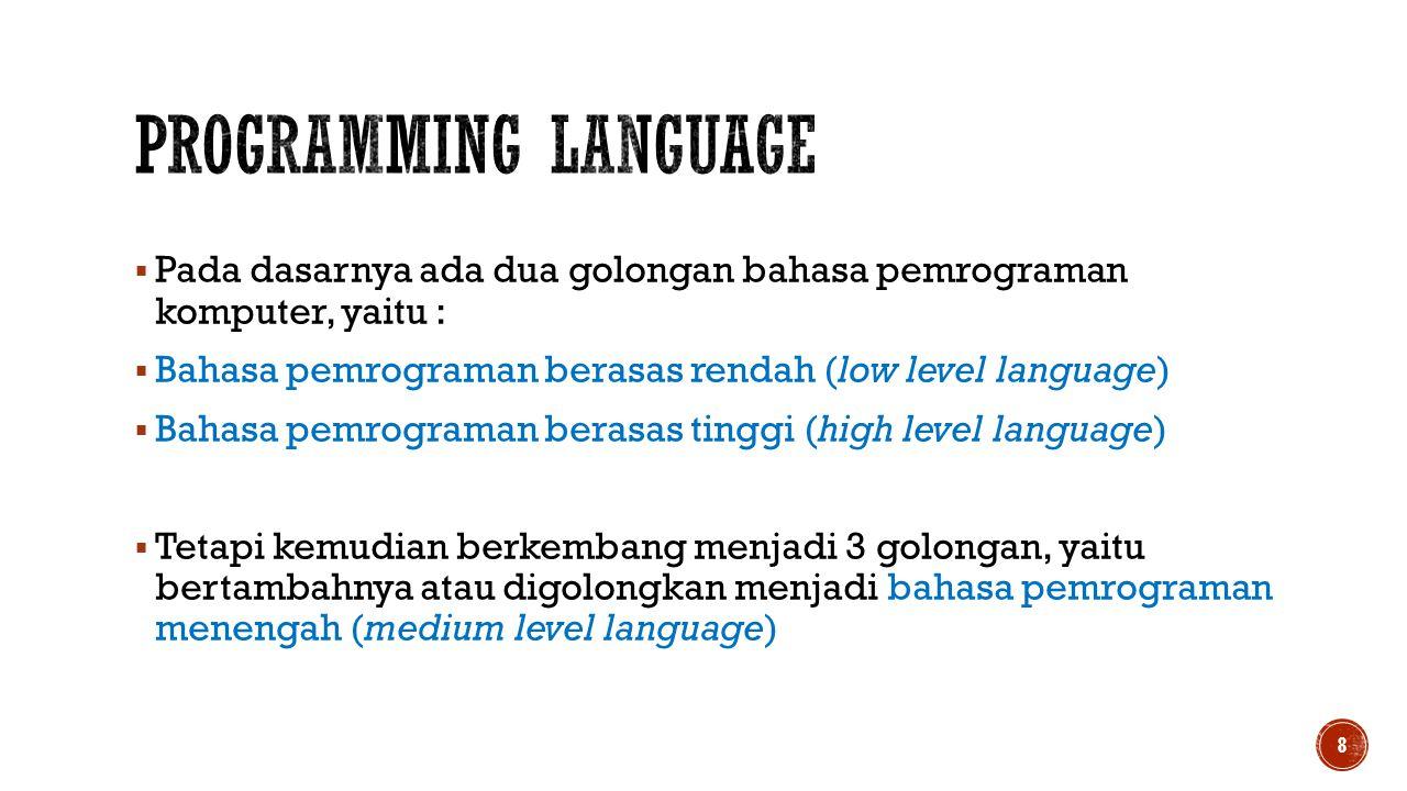  Pada dasarnya ada dua golongan bahasa pemrograman komputer, yaitu :  Bahasa pemrograman berasas rendah (low level language)  Bahasa pemrograman be