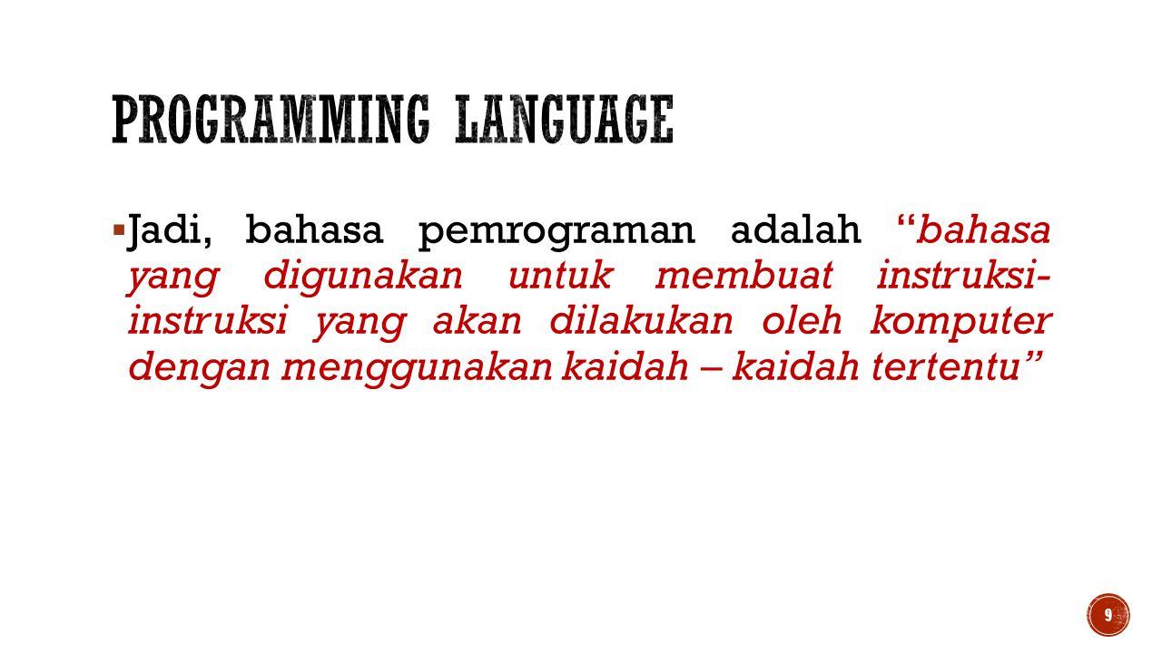 """ Jadi, bahasa pemrograman adalah """"bahasa yang digunakan untuk membuat instruksi- instruksi yang akan dilakukan oleh komputer dengan menggunakan kaida"""