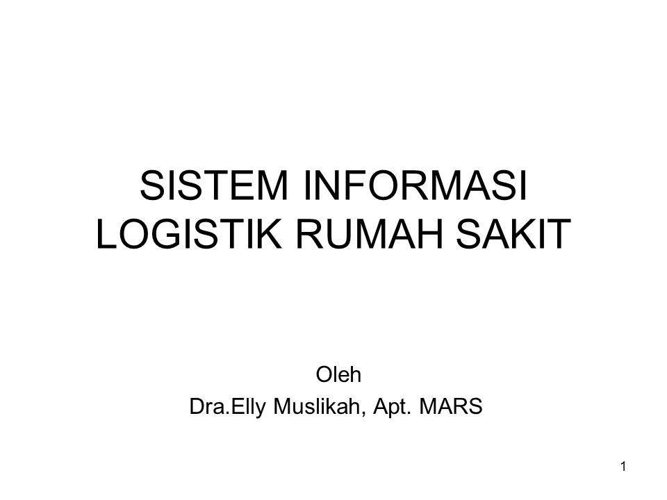 1 SISTEM INFORMASI LOGISTIK RUMAH SAKIT Oleh Dra.Elly Muslikah, Apt. MARS