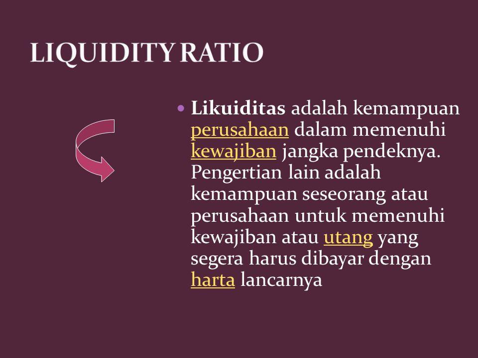 Likuiditas adalah kemampuan perusahaan dalam memenuhi kewajiban jangka pendeknya. Pengertian lain adalah kemampuan seseorang atau perusahaan untuk mem