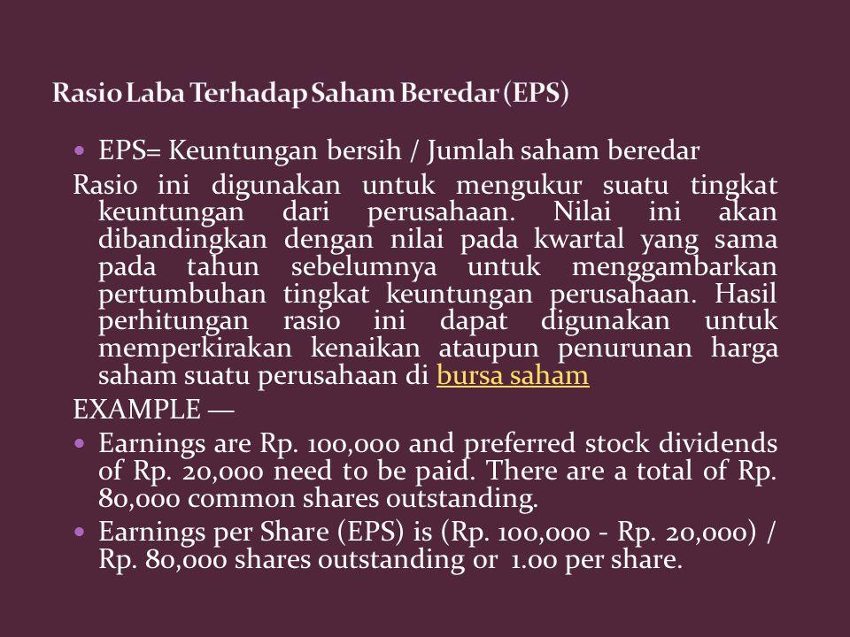 EPS= Keuntungan bersih / Jumlah saham beredar Rasio ini digunakan untuk mengukur suatu tingkat keuntungan dari perusahaan. Nilai ini akan dibandingkan