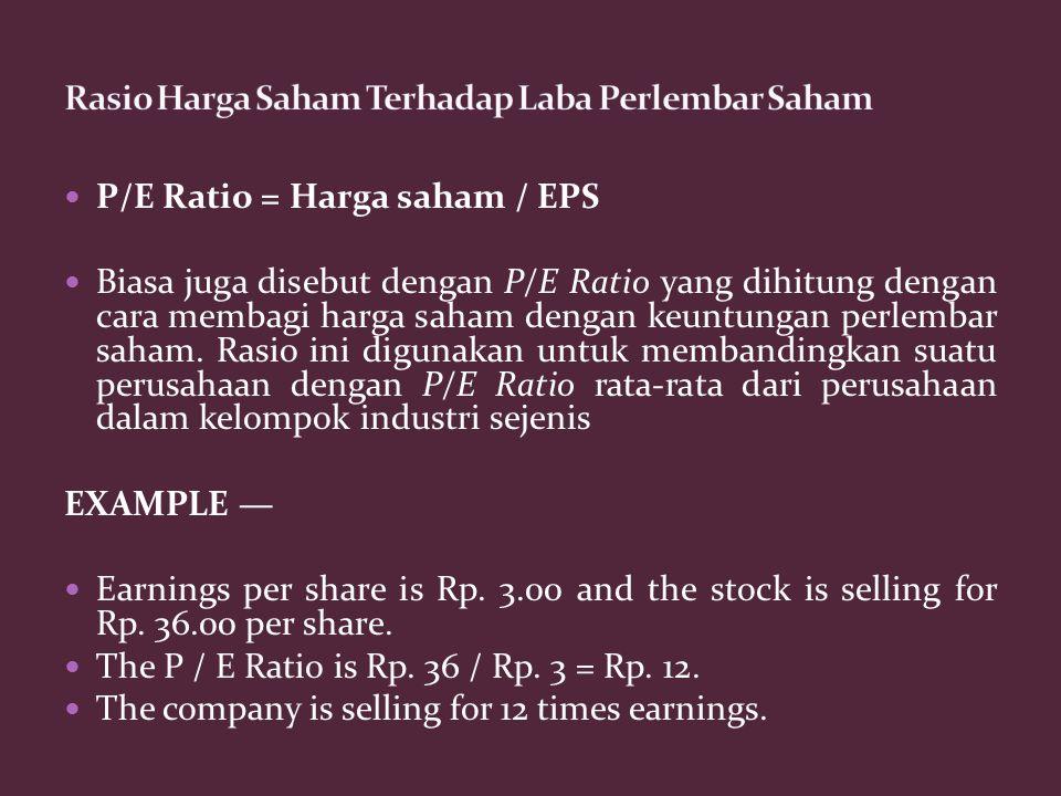 P/E Ratio = Harga saham / EPS Biasa juga disebut dengan P/E Ratio yang dihitung dengan cara membagi harga saham dengan keuntungan perlembar saham. Ras