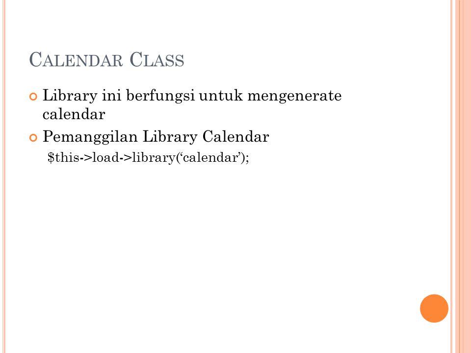 C ALENDAR C LASS Library ini berfungsi untuk mengenerate calendar Pemanggilan Library Calendar $this->load->library('calendar');