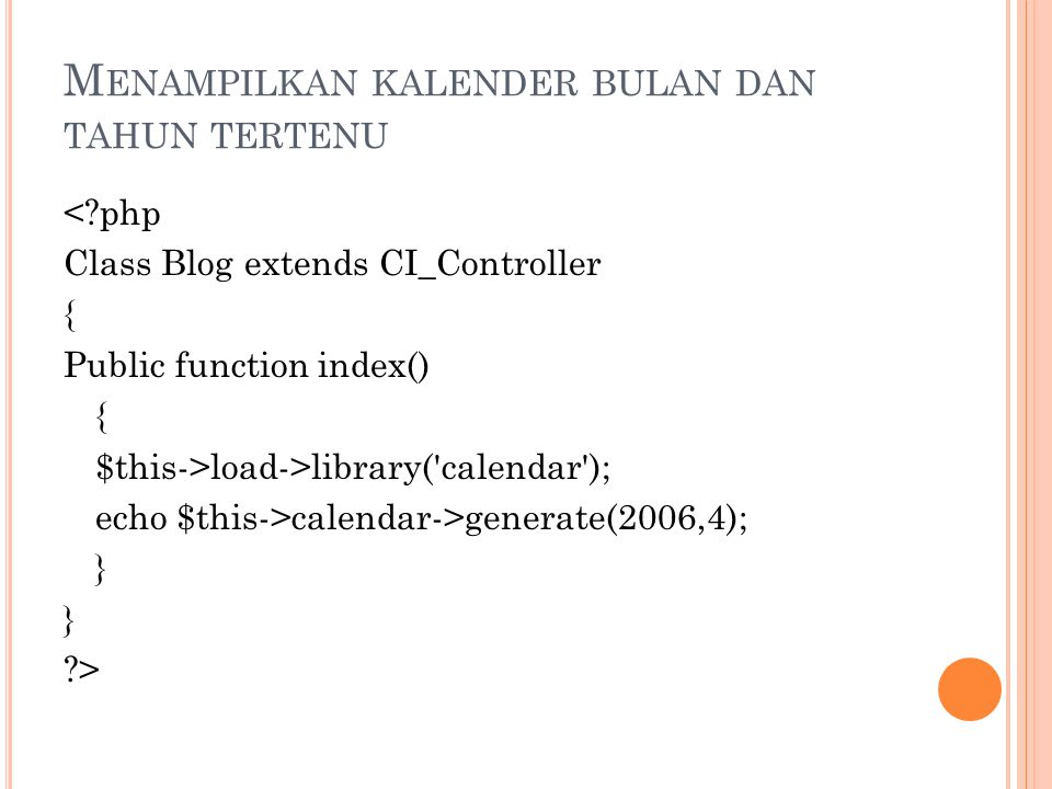 M ENAMPILKAN KALENDER BULAN DAN TAHUN TERTENU < php Class Blog extends CI_Controller { Public function index() { $this->load->library( calendar ); echo $this->calendar->generate(2006,4); } >