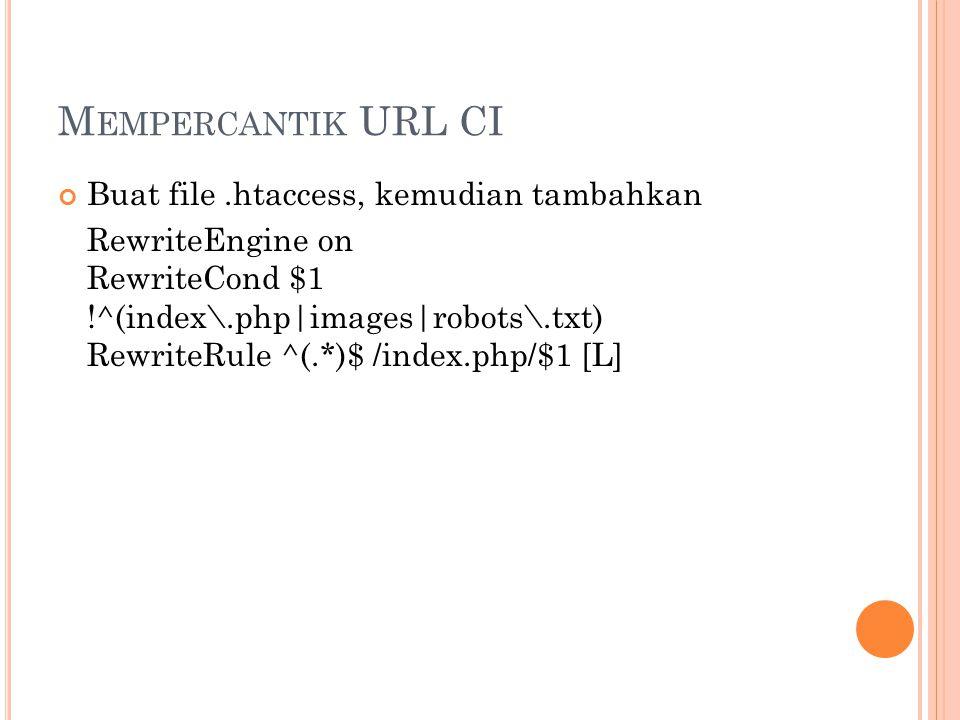 M EMPERCANTIK URL CI Buat file.htaccess, kemudian tambahkan RewriteEngine on RewriteCond $1 !^(index\.php|images|robots\.txt) RewriteRule ^(.*)$ /index.php/$1 [L]