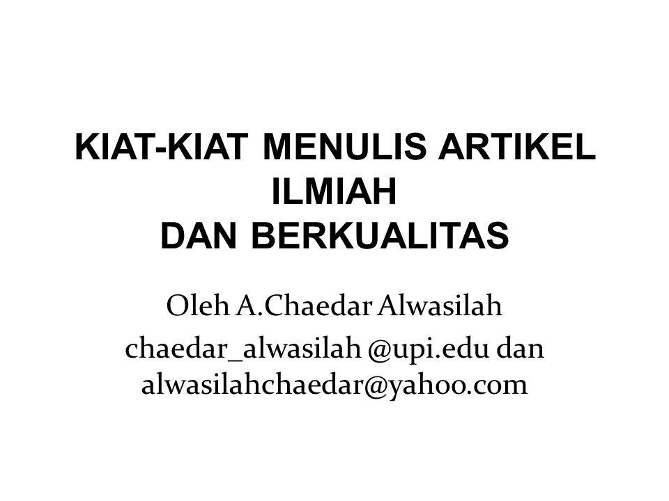KIAT-KIAT MENULIS ARTIKEL ILMIAH DAN BERKUALITAS Oleh A.Chaedar Alwasilah chaedar_alwasilah @upi.edu dan alwasilahchaedar@yahoo.com