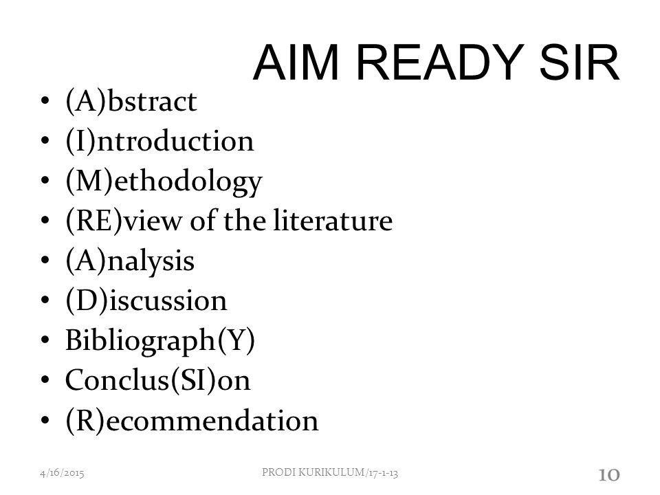 AIM READY SIR (A)bstract (I)ntroduction (M)ethodology (RE)view of the literature (A)nalysis (D)iscussion Bibliograph(Y) Conclus(SI)on (R)ecommendation
