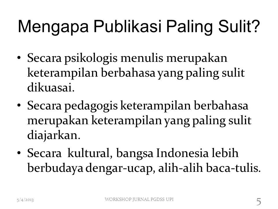 Mengapa Publikasi Paling Sulit? Secara psikologis menulis merupakan keterampilan berbahasa yang paling sulit dikuasai. Secara pedagogis keterampilan b