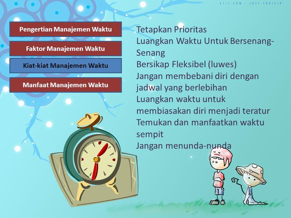 Pengertian Manajemen Waktu Faktor Manajemen Waktu Kiat-Kiat Manajemen Waktu Manfaat Manajemen Waktu Faktor Manajemen Waktu a. Adanya target yang jelas