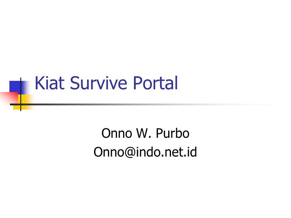 Kiat Survive Portal Onno W. Purbo Onno@indo.net.id