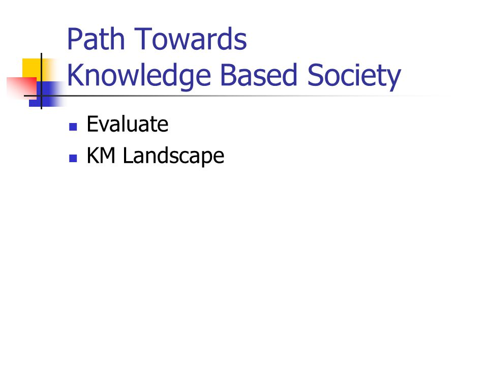 Path Towards Knowledge Based Society Evaluate KM Landscape